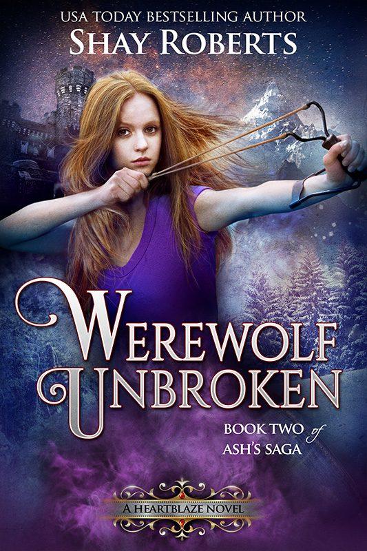 Werewolf Unbroken: A Heartblaze Novel (Ash's Saga #2)